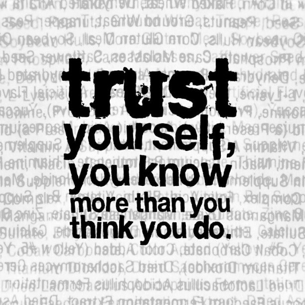 Trust Yourself, you know more than you think you do